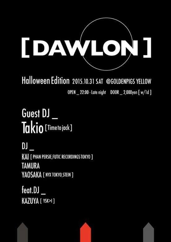 2015.10.31 SAT – KAI : DJ@GOLDENPIGS YELLOW / DAWLON - Halloween Edition