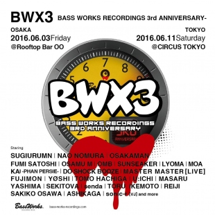2016.6.11 SAT – KAI : DJ@CIRCURS TOKYO / BWX3 TOKYO -BASS WORKS RECORDINGS 3rd ANNIVERSARY-