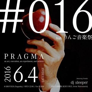 2016.6.4 SAT – TAWARA : DJ@BROTHER / PRAGMA #015 feat.りんご音楽祭