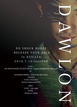 2016.7.16 SAT – KAI : DJ@88 / DAWLON -DO SHOCK BOOZE RELEASE TOUR 2016 in NIIGATA-