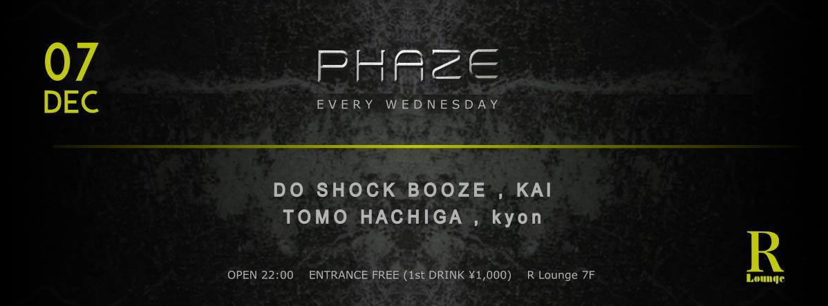 2016.12.7 WED – KAI : DJ@R Lounge / PHAZE