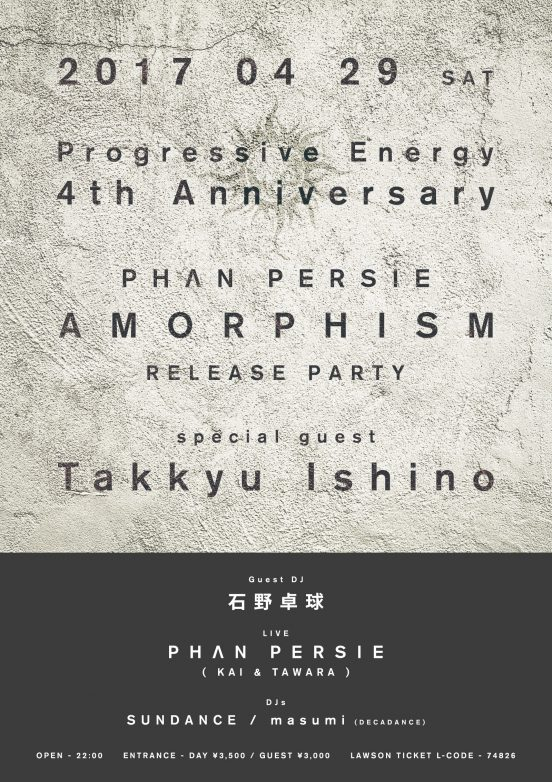 2017.4.29 SAT – PHAN PERSIE : LIVE@Progressive Energy / Progressive Energy 4th Anniversary - PHAN PERSIE New Album Release Party / special guest: Takkyu Ishino