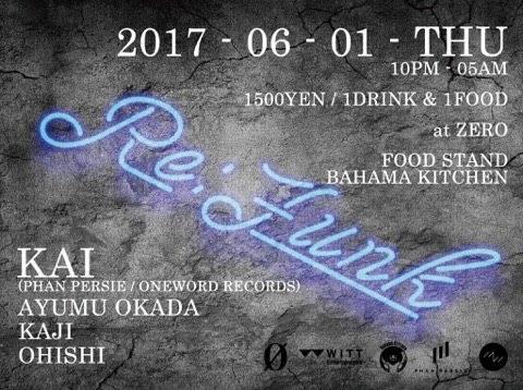 2016.6.1 THU – KAI : DJ @ ZERO(Aoyama) / RE:FUNK