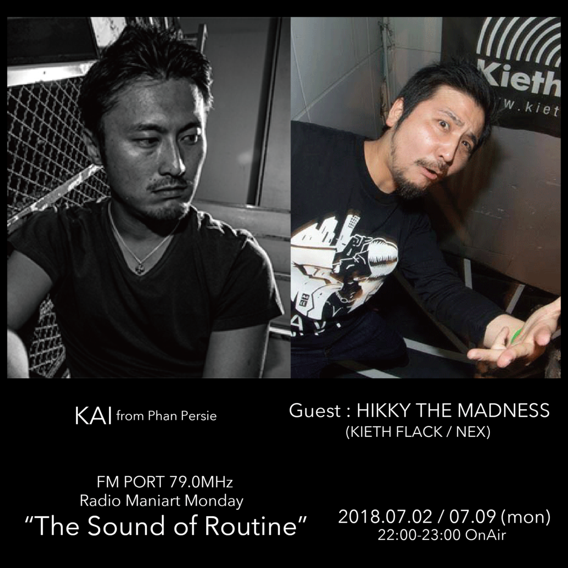 2018.7.2 MON, 9 MON – KAI : Navigator on FM PORT / the Sound of Routine – Guest: HIKKY THE MADNESS