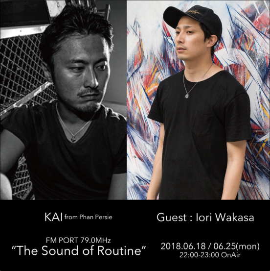 2018.6.18 MON, 25 MON – KAI : Navigator on FM PORT / the Sound of Routine – Guest: IORI WAKASA