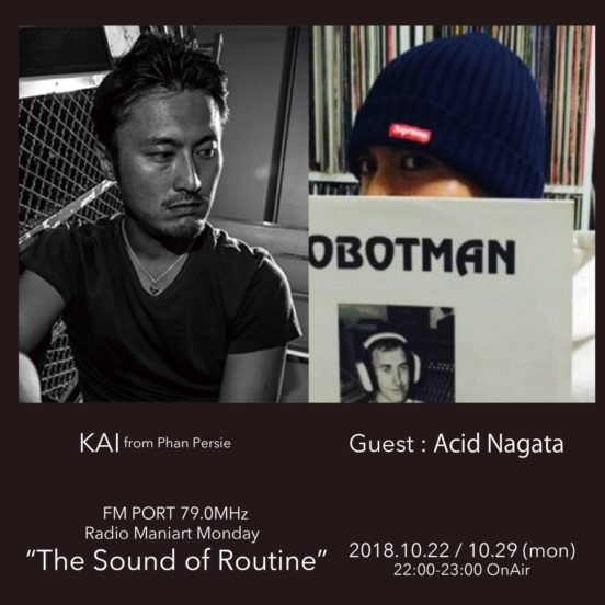 2018.10.22 MON, 10.29 MON – KAI : Navigator on FM PORT / the Sound of Routine – Guest: Acid Nagata
