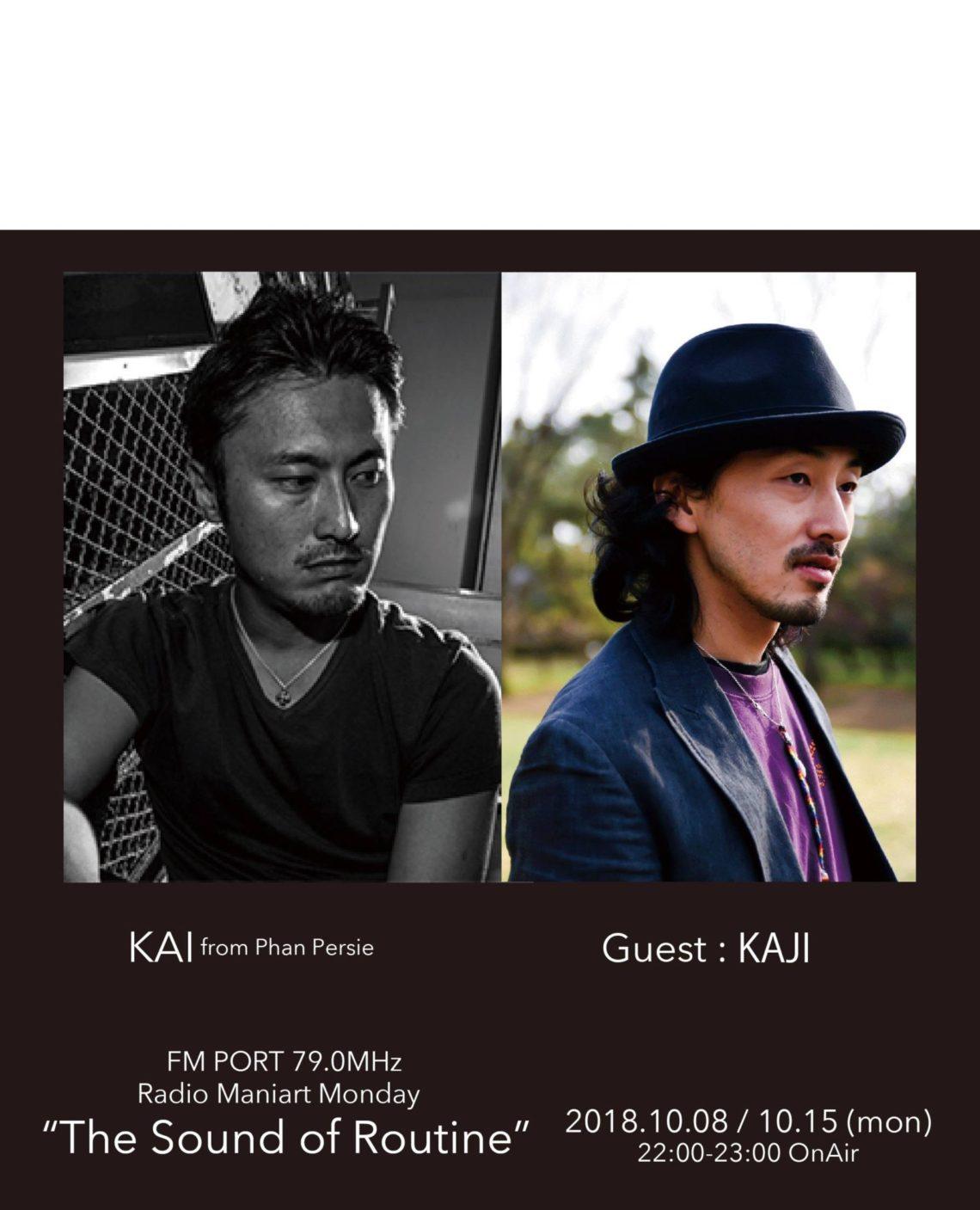 2018.10.8 MON, 10.15 MON – KAI : Navigator on FM PORT / the Sound of Routine – Guest: KAJI