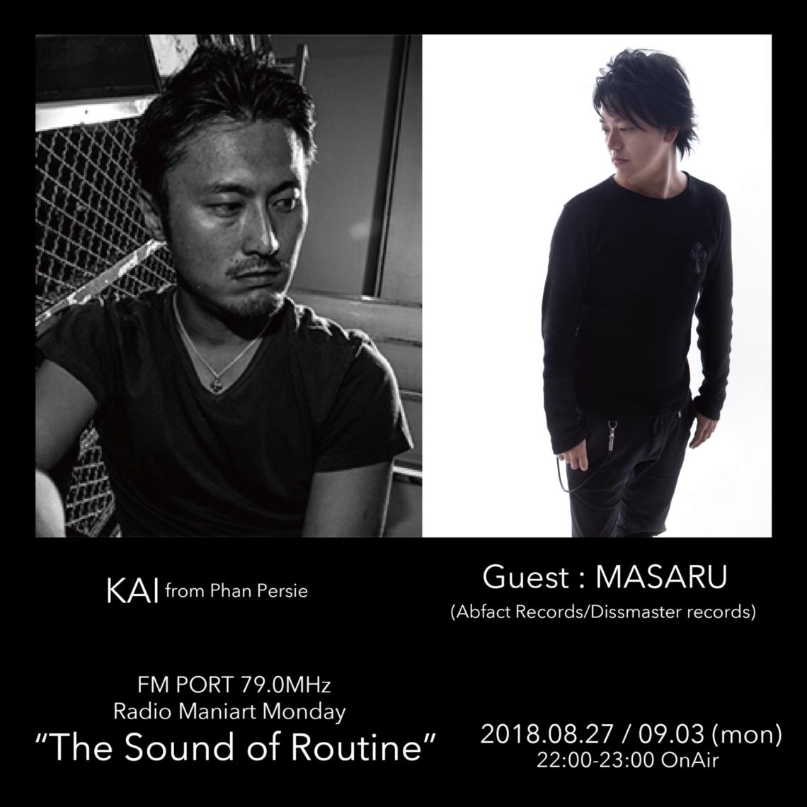 2018.8.27 MON, 9.3 MON – KAI : Navigator on FM PORT / the Sound of Routine – Guest: MASARU