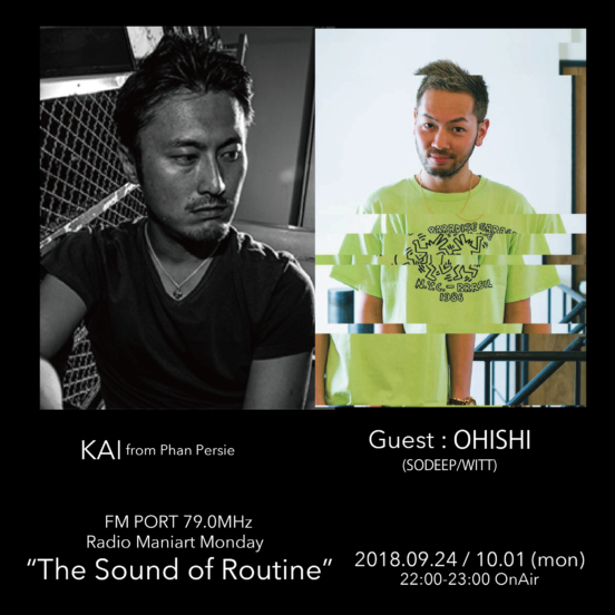2018.9.24 MON, 10.1 MON – KAI : Navigator on FM PORT / the Sound of Routine – Guest: OHISHI