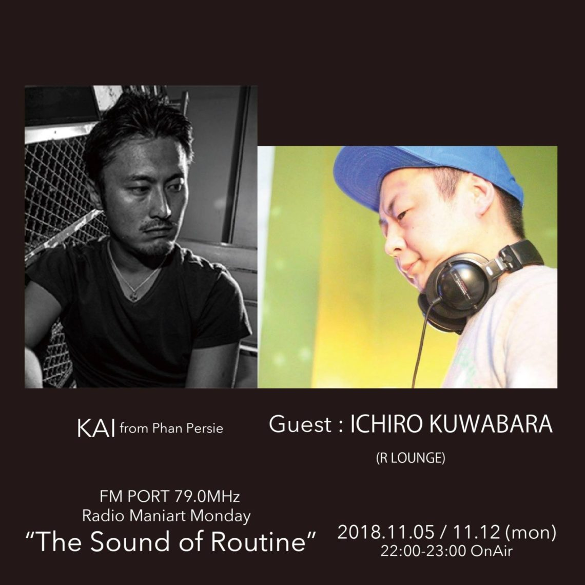 2018.11.5 MON, 11.12 MON – KAI : Navigator on FM PORT / the Sound of Routine – Guest: ICHIRO KUWABARA