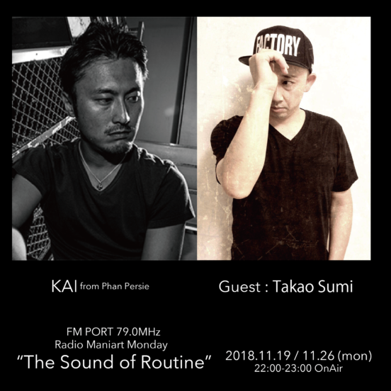 2018.11.19 MON, 26 MON – KAI : Navigator on FM PORT / the Sound of Routine – Guest: TAKAO SUMI
