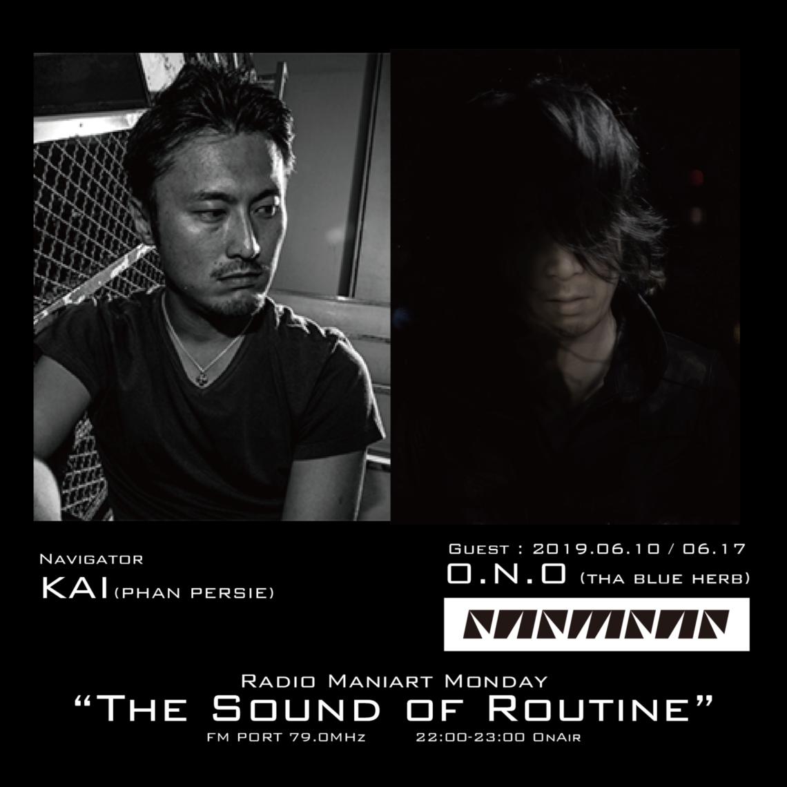 2019. 6. 10 MON, 17 MON – KAI : Navigator on FM PORT / the Sound of Routine – Guest: O.N.O(THA BLUE HERB)