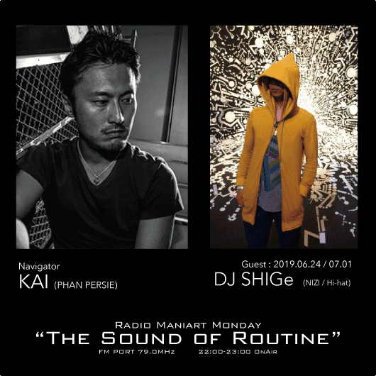 2019. 6. 24 MON, 7. 1 MON – KAI : Navigator on FM PORT / the Sound of Routine – Guest :SHIGe