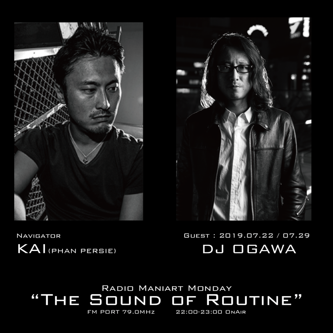 2019. 7. 22 MON, 7. 29 MON – KAI : Navigator on FM PORT / the Sound of Routine – Guest :DJ OGAWA
