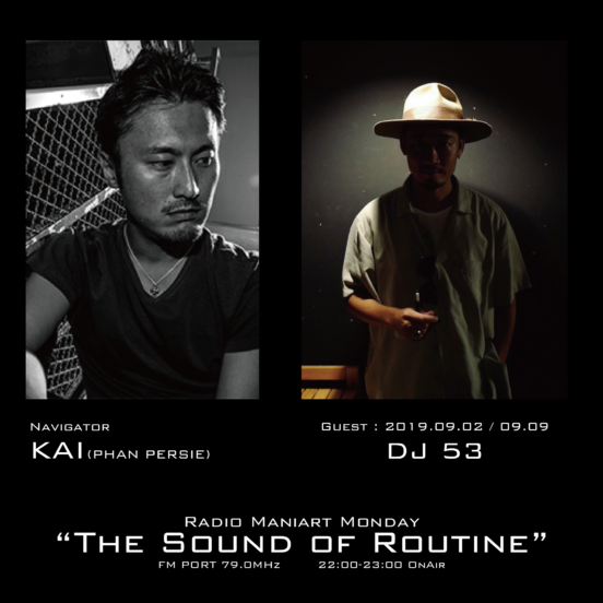 2019. 9. 2 MON, 9. 9 MON – KAI : Navigator on FM PORT / the Sound of Routine – Guest : DJ 53