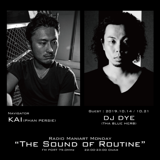 "FM PORT Radio Maniart Monday""the Sound of Routine"" Navigator : KAI (PHAN PERSIE, ONEWORD RECORDS) Guest :DJ DYE(THA BLUE HERB )"