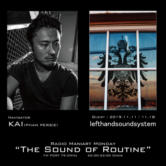 2019. 11. 11 MON, 11. 18 MON – KAI : Navigator on FM PORT / the Sound of Routine – Guest : left hand soundsystem