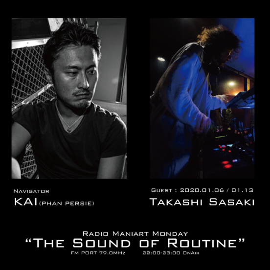 2020. 1. 6 MON, 1. 13 MON – KAI : Navigator on FM PORT / the Sound of Routine – Guest : Takashi Sasaki (Converge+)