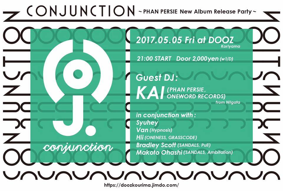 2017.5.5 FRI – KAI : DOOZ (Koriyama) / CONJUNCTION