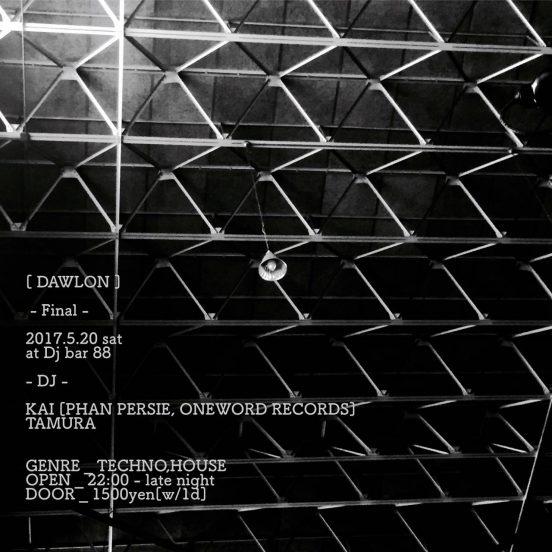 2017.5.20 SAT – KAI : DJ@88(HACHI HACHI) / DAWLON -Final-