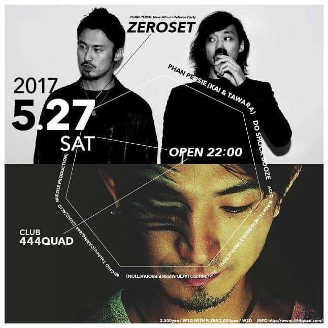 2017.5.27 SAT – PHAN PERSIE : LIVE@CLUB 444QUAD(Saitama) / ZEROSET