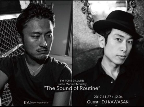 2017.11.27 MON, 12.4 MON – KAI : Navigator on FM PORT / the Sound of Routine - Guest: DJ KAWASAKI